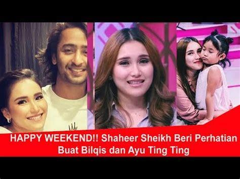 Heboh video asusila mirip gabriella larasati tersebar! HAPPY WEEKEND Shaheer Sheikh Beri Perhatian Buat Bilqis dan Ayu Ting Ting VIDEO