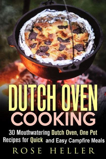 one pot oven meals dutch oven cooking 30 mouthwatering dutch oven one pot recipes for quick and easy cfire