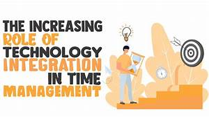 The Increasing Role Of Technology Integration In Time