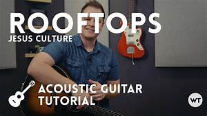 Rooftops - Jesus Culture - Tutorial (acoustic guitar ...
