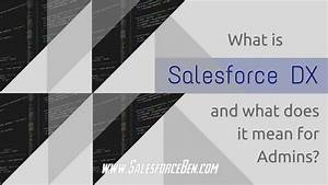 What Is Salesforce Dx And What Does It Mean For Admins