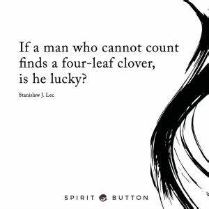 If a man who cannot count finds a four leaf clover, is he ...