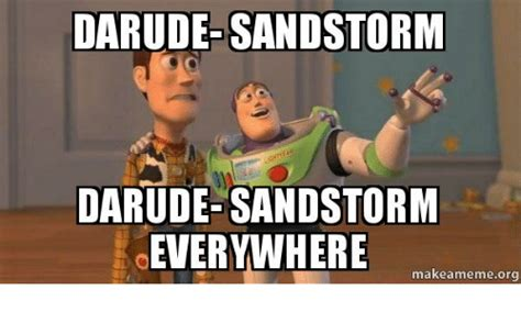 Sandstorm Meme - darude sandstorm darude sandstorm everywhere makeamemeorg sandstorm meme on sizzle
