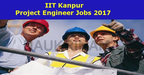 Iit Kanpur Project Engineer Job Openings 2017- Naukri Nama