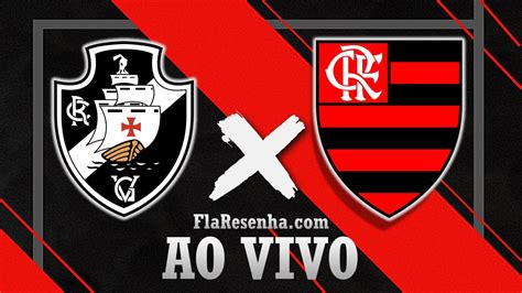 Vasco E Assista Vasco X Flamengo Ao Vivo Flamengo Resenha