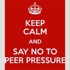 Keep Calm And Say No To Peer Pressure Poster  Shameel  Keep Calmomatic