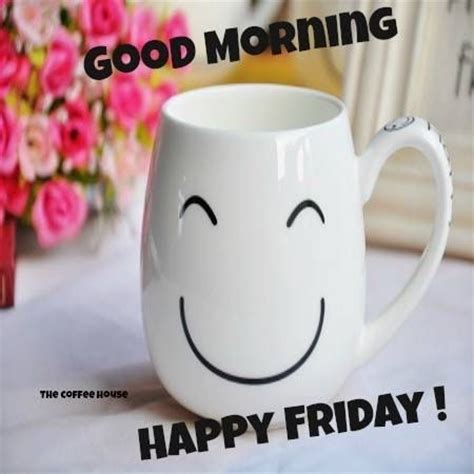 Friday Morning Quotes Morning Happy Friday Quotes Quotesgram