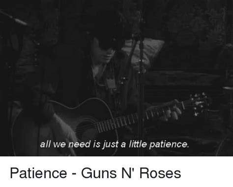 All We Need Is Just A Little Patience Patience