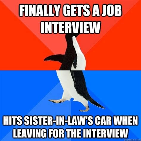 Sister In Law Meme - finally gets a job interview hits sister in law s car when leaving for the interview socially
