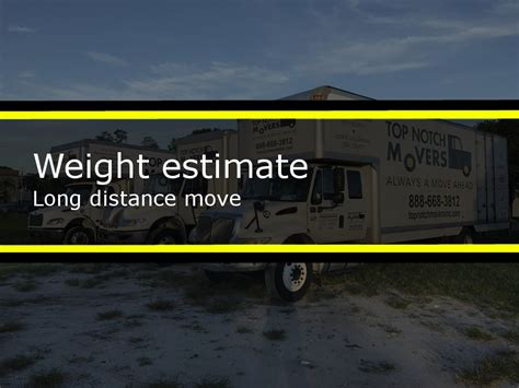 weight estimate long distance move top notch movers