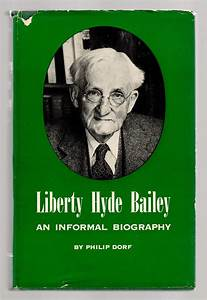 LIBERTY HYDE BAILEY An Informal Biography by Philip Dorf ...