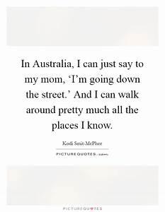 In Australia, I... Australian Mom Quotes