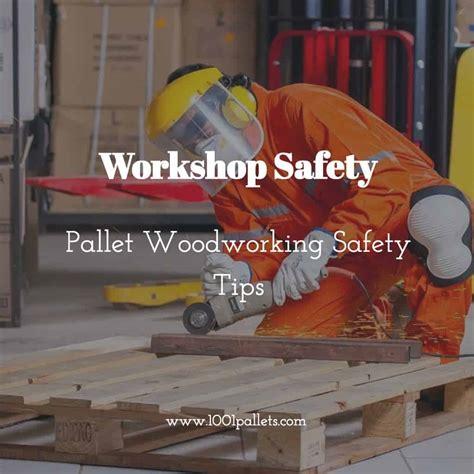 workshop safety pallet woodworking safety tips  pallets