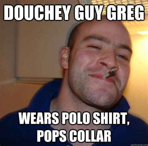Meme Polo - douchey guy greg wears polo shirt pops collar misc quickmeme