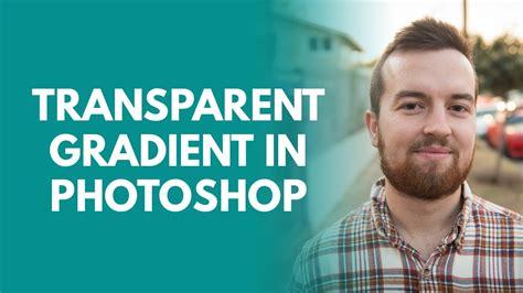 create  transparent gradient  photoshop youtube