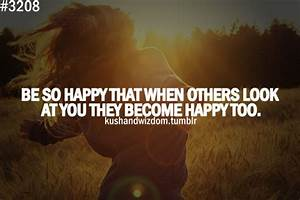 Be So Happy That When Others Look At You They Become Happy ...