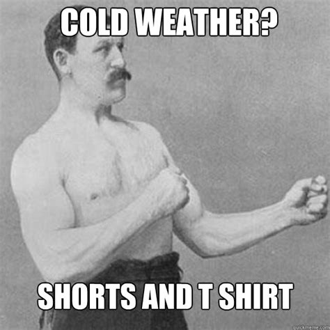 Cold Meme - when is it safe to go outdoors in just a t shirt comfort colors style