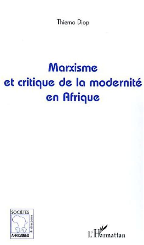 la modernite en marxisme et critique de la modernit 201 en afrique thierno diop livre ebook epub
