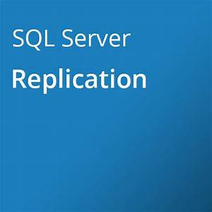 Microsoft SQL Server Replication