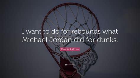 dennis rodman quote      rebounds