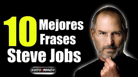 Las 10 Mejores Frases De Steve Jobs  Exito X Minuto