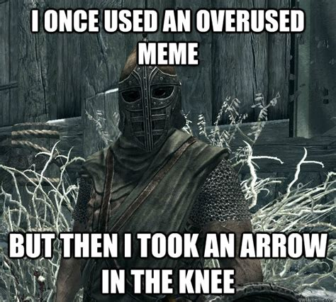 Arrow To The Knee Meme - i once used an overused meme but then i took an arrow in the knee skyrim guard quickmeme