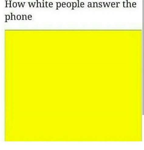 Answer The Phone Meme - how white people answer the phone answer the phone meme on me me