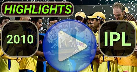 Get all the latest ipl 2021 news, score, squads, fixtures, injury updates, match results & fantasy tips only on crictracker. Indian Premier League 2010 Video Highlights
