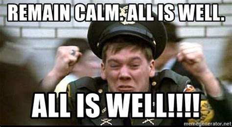 Remain Calm Meme - remain calm all is well all is well kevin bacon animal house meme generator