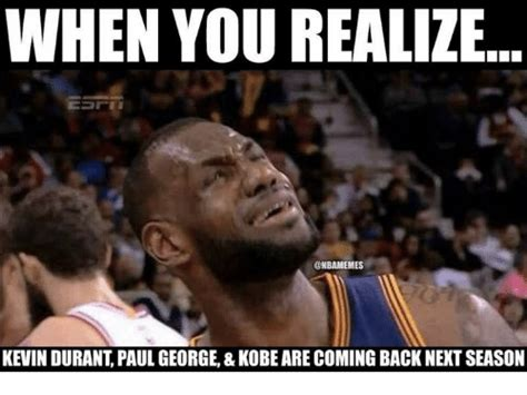 Paul George Memes - when you realize kevin durant paul george kobe are coming back next season kevin durant meme