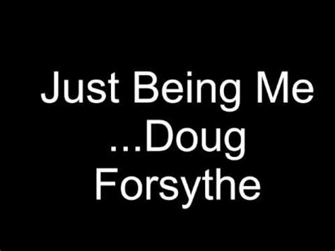 Doug Forsythe Just Being Me Youtube