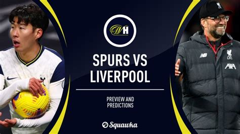 Spurs v Liverpool predictions, team news & possible ...