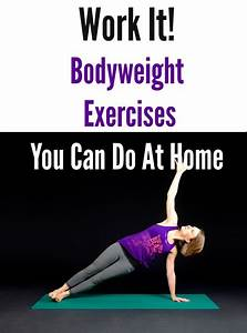 Work It  Bodyweight Exercises You Can Do At Home