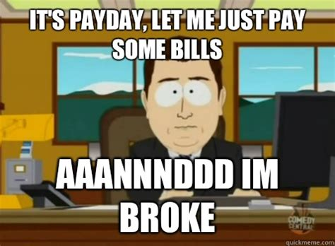 Pay Day Meme - it s payday let me just pay some bills aaannnddd im broke south park banker quickmeme
