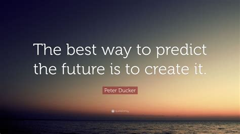"""Peter Ducker Quote """"the Best Way To Predict The Future Is. Peninsula Dining Room. Images Of Living Room Interior Design. Dining Room Bar Stools. Diy Rustic Living Room. Dining Room Buffets Servers. Living Room Molding. Dining Room Sets Ottawa. Furniture For A Small Living Room"""