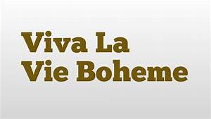 La Boheme Definition : viva la vie boheme meaning and pronunciation youtube ~ Melissatoandfro.com Idées de Décoration