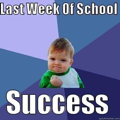 Last Week Of School Meme - last week of school quickmeme