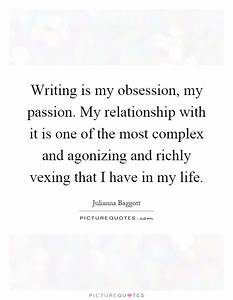 Writing is my obsession, my passion. My relationship with ...