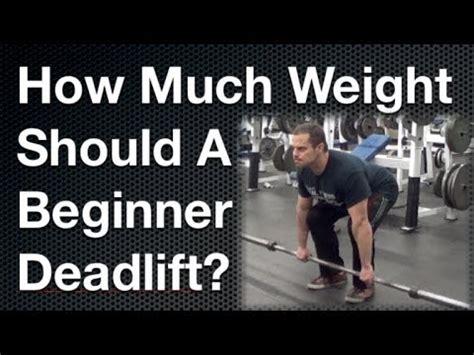How Much Weight Should A Beginner Deadlift ? Youtube