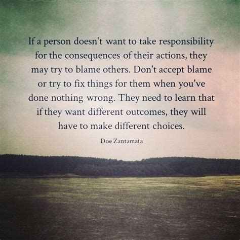 30 inspiring quotes for your students. If A Person Doesn't Want To Take Responsibility For The Consequences Of Their Actions, They May ...