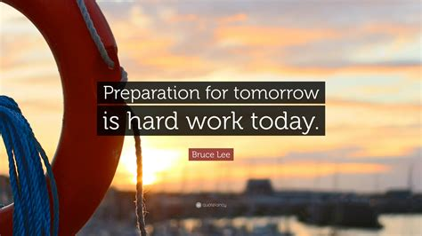 bruce lee quote preparation  tomorrow  hard work