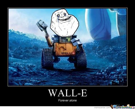 center wall wall e forever alone by chain meme center