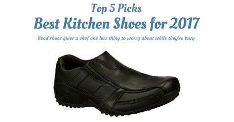 best kitchen shoes best kitchen shoes for 2017 top 5 picks and reviews