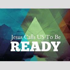 Jesus Calls Us To Be Ready  Caz Church