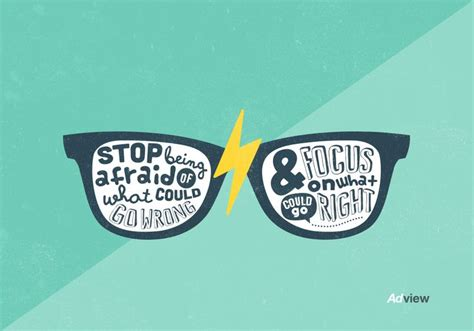 Stop Being Afraid Of What Could Go Wrong & Focus On What