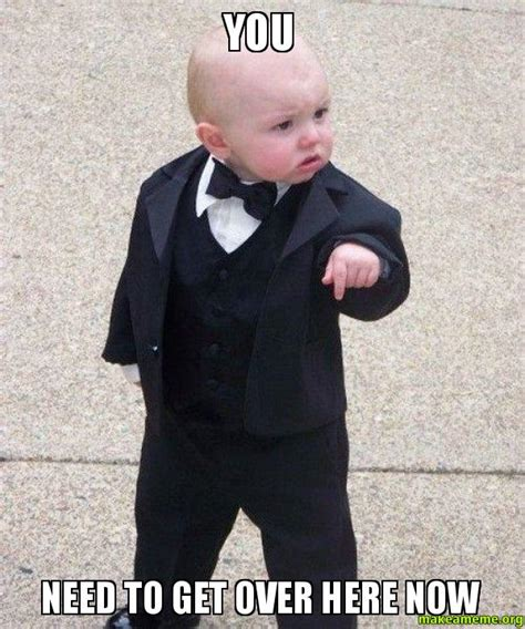 Godfather Baby Meme - you need to get over here now godfather baby make a meme