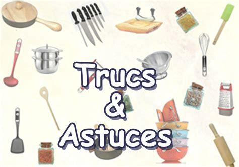truc et astuce cuisine sommaire astuces cuisine recettes astuces et déco