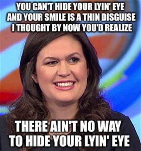Sarah Huckabee Sanders Memes - sarah huckabee sanders there ain t no way to hid you lyin eye just in case pinterest