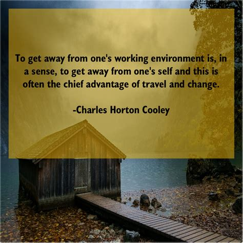 Charles Horton Cooley – To get away from one's… – Shani's Blog