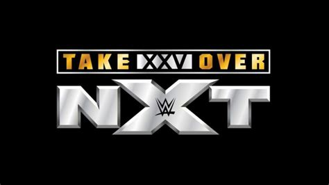 matches confirmed  nxt takeover xxv wrestletalk